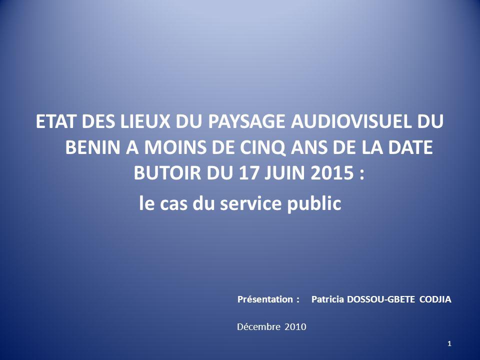 ETAT DES LIEUX DU PAYSAGE AUDIOVISUEL DU BENIN A MOINS DE CINQ ANS DE LA DATE BUTOIR DU 17 JUIN 2015 : le cas du service public Présentation : Patrici
