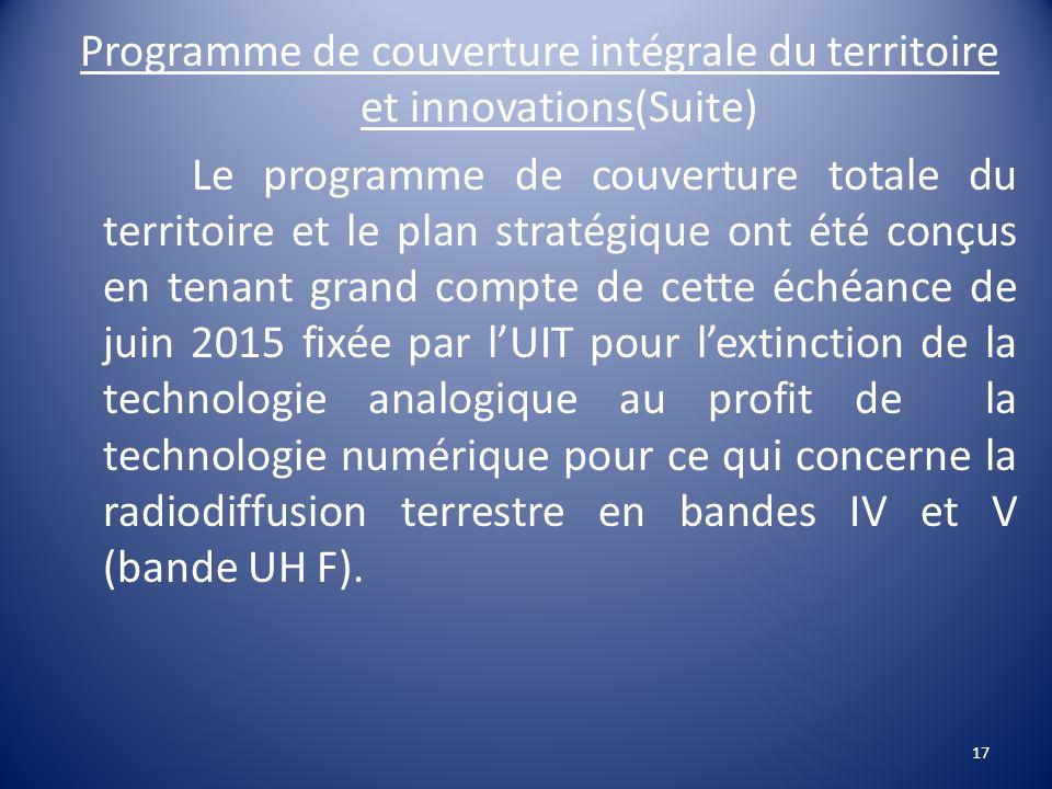 Programme de couverture intégrale du territoire et innovations(Suite) Le programme de couverture totale du territoire et le plan stratégique ont été c