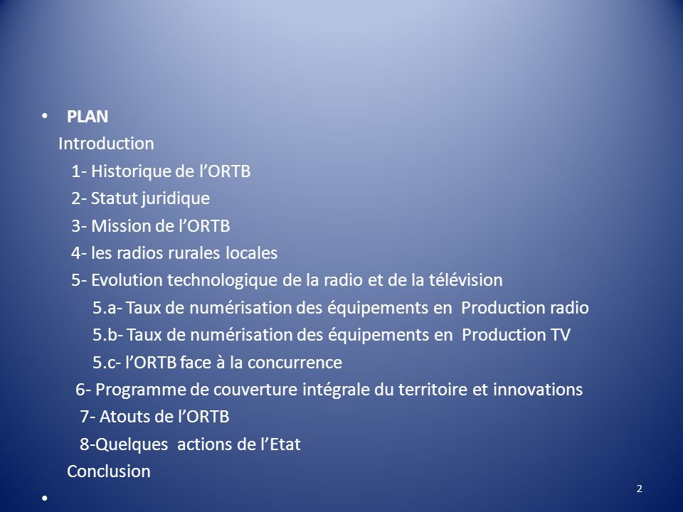 PLAN Introduction 1- Historique de lORTB 2- Statut juridique 3- Mission de lORTB 4- les radios rurales locales 5- Evolution technologique de la radio