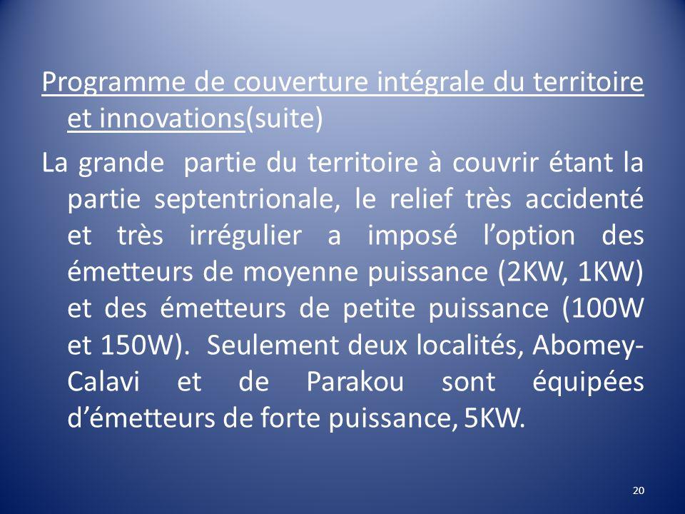 Programme de couverture intégrale du territoire et innovations(suite) La grande partie du territoire à couvrir étant la partie septentrionale, le reli
