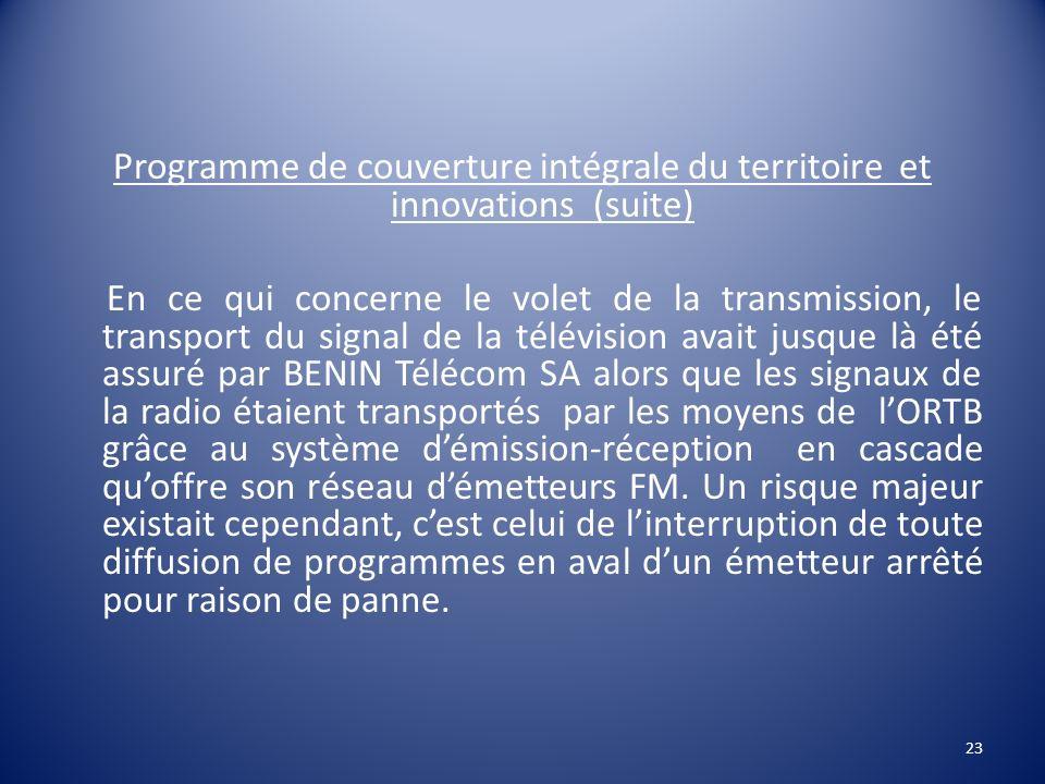 Programme de couverture intégrale du territoire et innovations (suite) En ce qui concerne le volet de la transmission, le transport du signal de la té