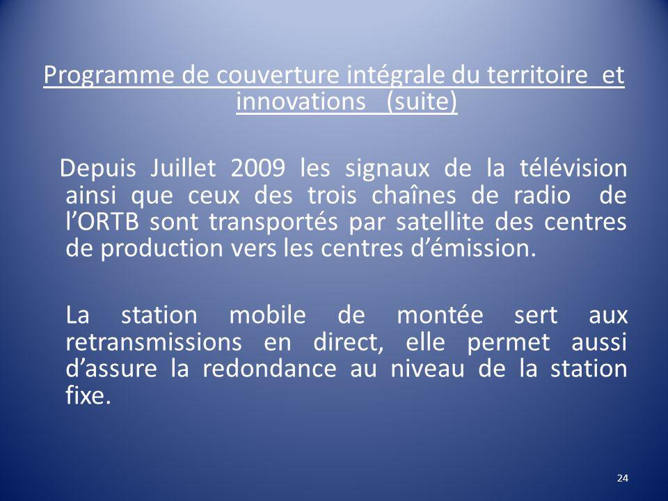 Programme de couverture intégrale du territoire et innovations (suite) Depuis Juillet 2009 les signaux de la télévision ainsi que ceux des trois chaîn
