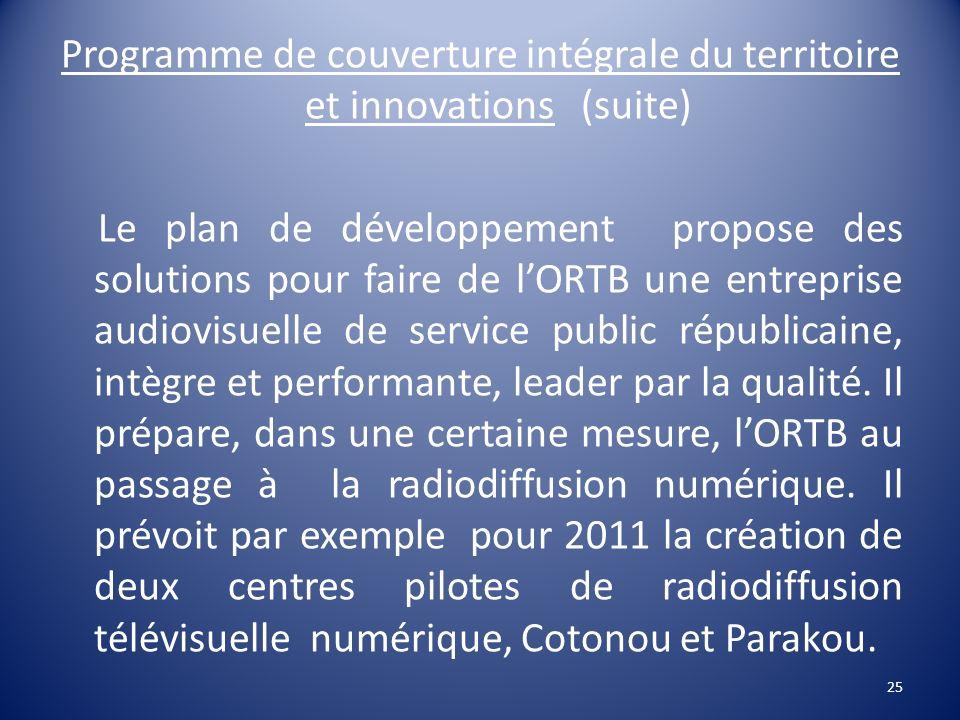 Programme de couverture intégrale du territoire et innovations (suite) Le plan de développement propose des solutions pour faire de lORTB une entrepri
