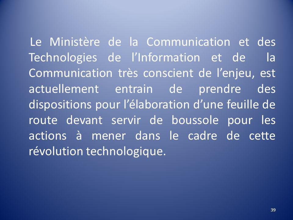 Le Ministère de la Communication et des Technologies de lInformation et de la Communication très conscient de lenjeu, est actuellement entrain de pren