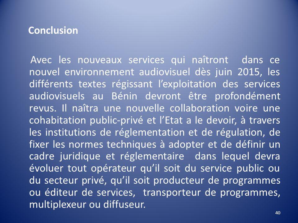 Conclusion Avec les nouveaux services qui naîtront dans ce nouvel environnement audiovisuel dès juin 2015, les différents textes régissant lexploitati