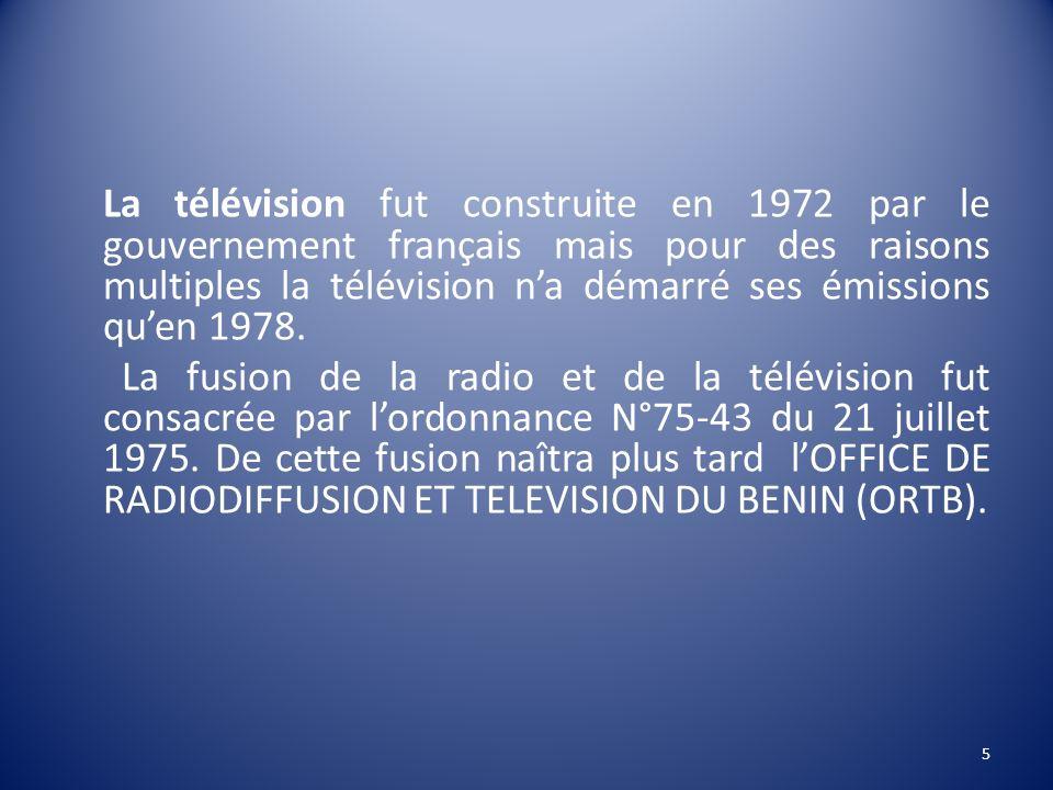 La télévision fut construite en 1972 par le gouvernement français mais pour des raisons multiples la télévision na démarré ses émissions quen 1978. La
