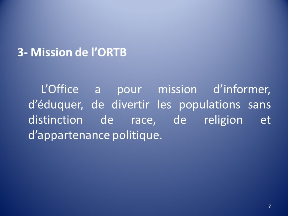 3- Mission de lORTB LOffice a pour mission dinformer, déduquer, de divertir les populations sans distinction de race, de religion et dappartenance pol