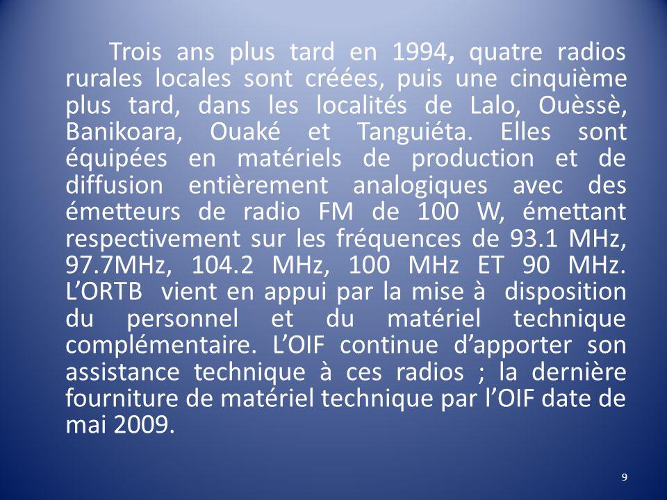 Trois ans plus tard en 1994, quatre radios rurales locales sont créées, puis une cinquième plus tard, dans les localités de Lalo, Ouèssè, Banikoara, O