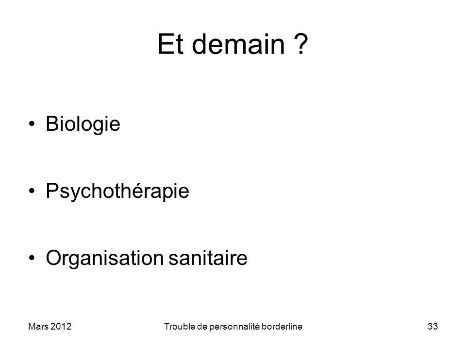 Et demain ? Biologie Psychothérapie Organisation sanitaire Mars 2012Trouble de personnalité borderline33