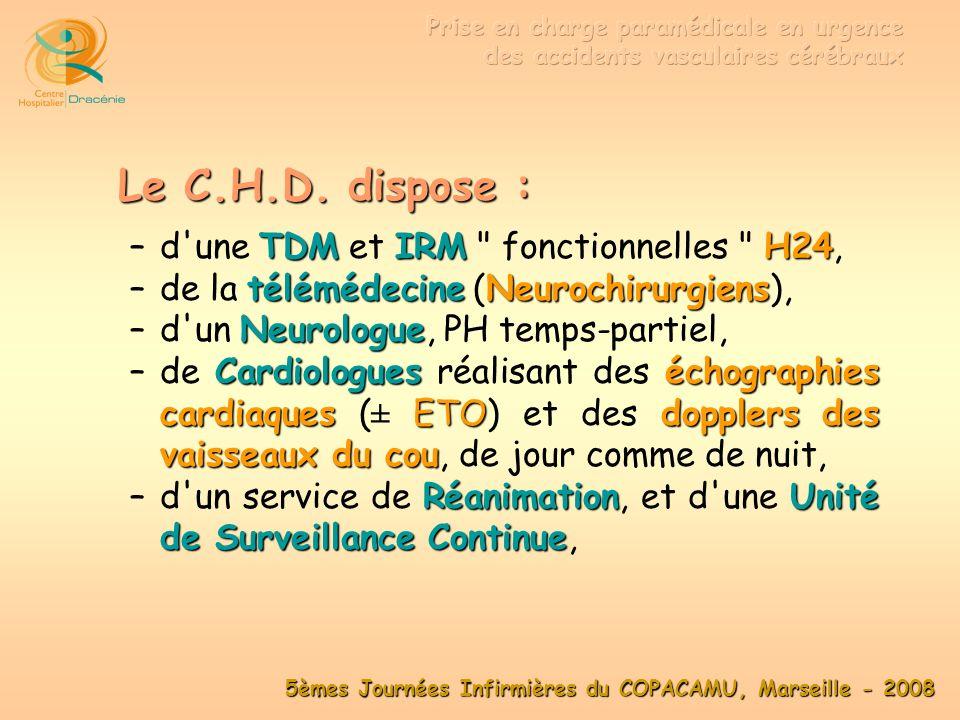 5èmes Journées Infirmières du COPACAMU, Marseille - 2008 Urgentistesfibrinolyse des infarctus des myocardes –d Urgentistes pratiquant la fibrinolyse des infarctus des myocardes, tant en préhospitalier, qu aux Urgences, dans le respect des indications, et surtout des contre-indications de ce traitement, DIU d Urgences neuro-vasculaires –dont deux sont inscrits au DIU d Urgences neuro-vasculaires, SMUR IIH24 –dun SMUR II fonctionnel H24,