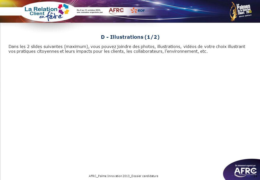 D - Illustrations (1/2) Dans les 2 slides suivantes (maximum), vous pouvez joindre des photos, illustrations, vidéos de votre choix illustrant vos pra