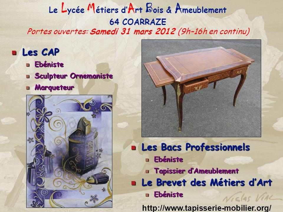Le L ycée M étiers d A rt B ois & A meublement 64 COARRAZE Portes ouvertes: Samedi 31 mars 2012 (9h–16h en continu) http://www.tapisserie-mobilier.org