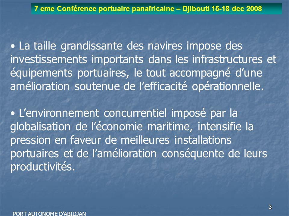 4 7 eme Conférence portuaire panafricaine – Djibouti 15-18 dec 2008 PORT AUTONOME DABIDJAN Les ports aujourdhui doivent satteler à : Accueillir vite et bien les navires ; Avoir des liaisons efficaces avec leur arrière-pays ; Attirer les trafics sur des terminaux modernes.