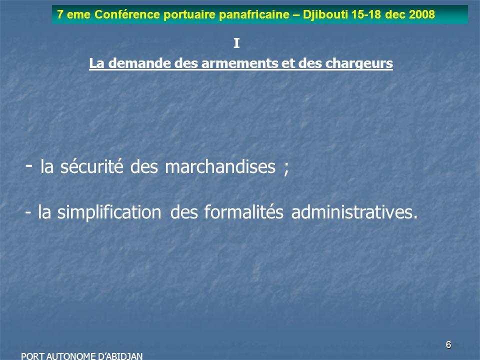 6 7 eme Conférence portuaire panafricaine – Djibouti 15-18 dec 2008 PORT AUTONOME DABIDJAN I La demande des armements et des chargeurs - la sécurité d