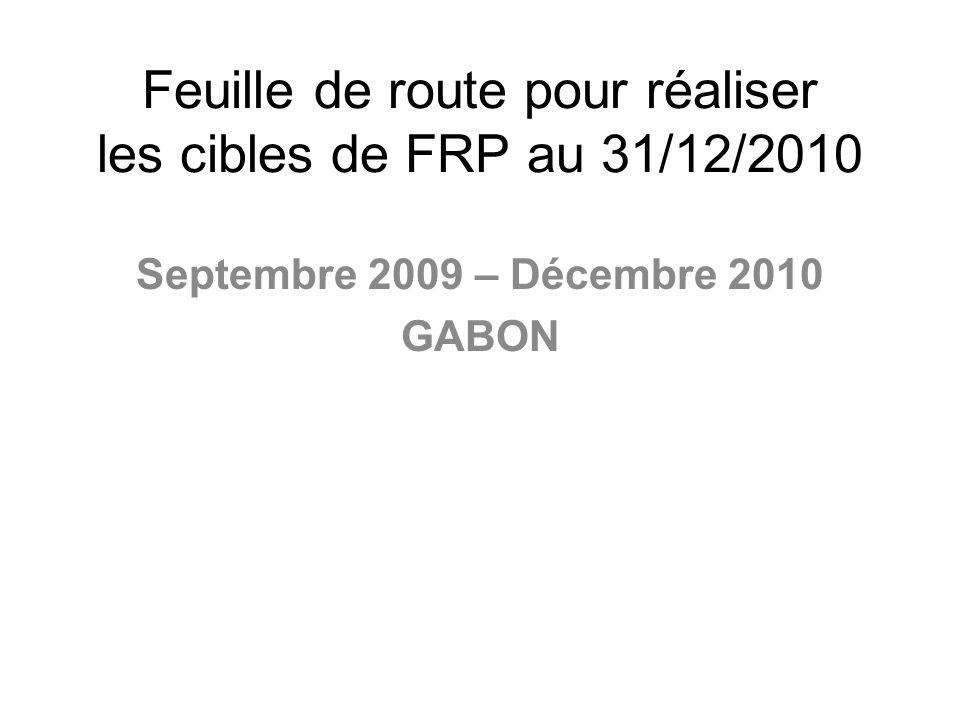 Feuille de route pour réaliser les cibles de FRP au 31/12/2010 Septembre 2009 – Décembre 2010 GABON