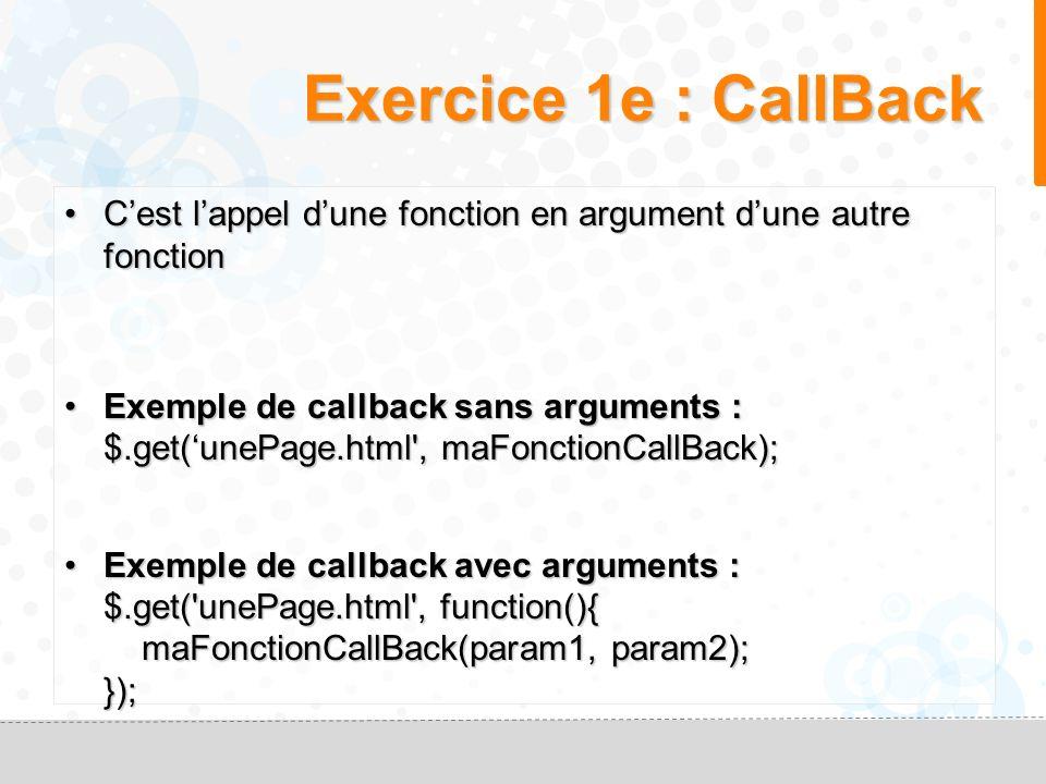 Exercice 1d : Effet spéciaux <html> Demo Demo $(document).ready(function(){ $(document).ready(function(){ $( a ).click(function(event){ $( a ).click(function(event){ event.preventDefault(); event.preventDefault();$(this).hide( slow ); }); }); jQuery jQuery </html>