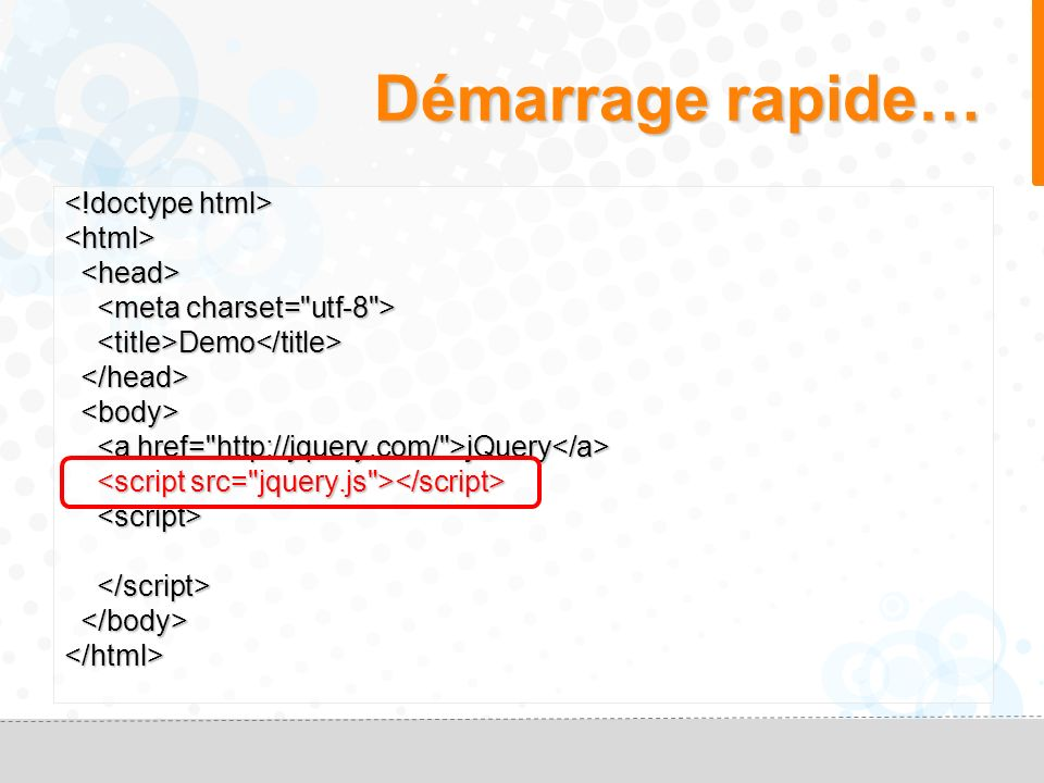 Démarrage rapide… <html> Demo Demo jQuery jQuery </html>