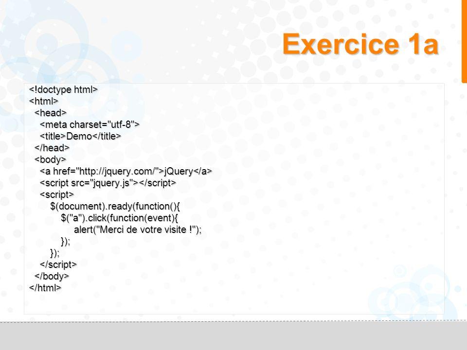 Démarrage rapide… <html> Demo Demo jQuery jQuery $(document).ready(function(){ $(document).ready(function(){ // Emplacement du code jQuery // Emplacement du code jQuery }); }); </html>