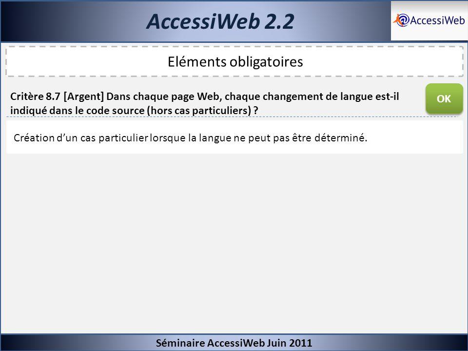 AccessiWeb 2.2 Séminaire AccessiWeb Juin 2011 Eléments obligatoires Critère 8.7 [Argent] Dans chaque page Web, chaque changement de langue est-il indi