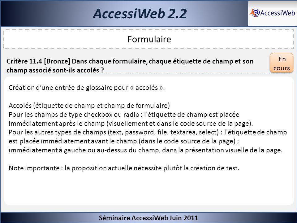 AccessiWeb 2.2 Séminaire AccessiWeb Juin 2011 Formulaire Critère 11.4 [Bronze] Dans chaque formulaire, chaque étiquette de champ et son champ associé