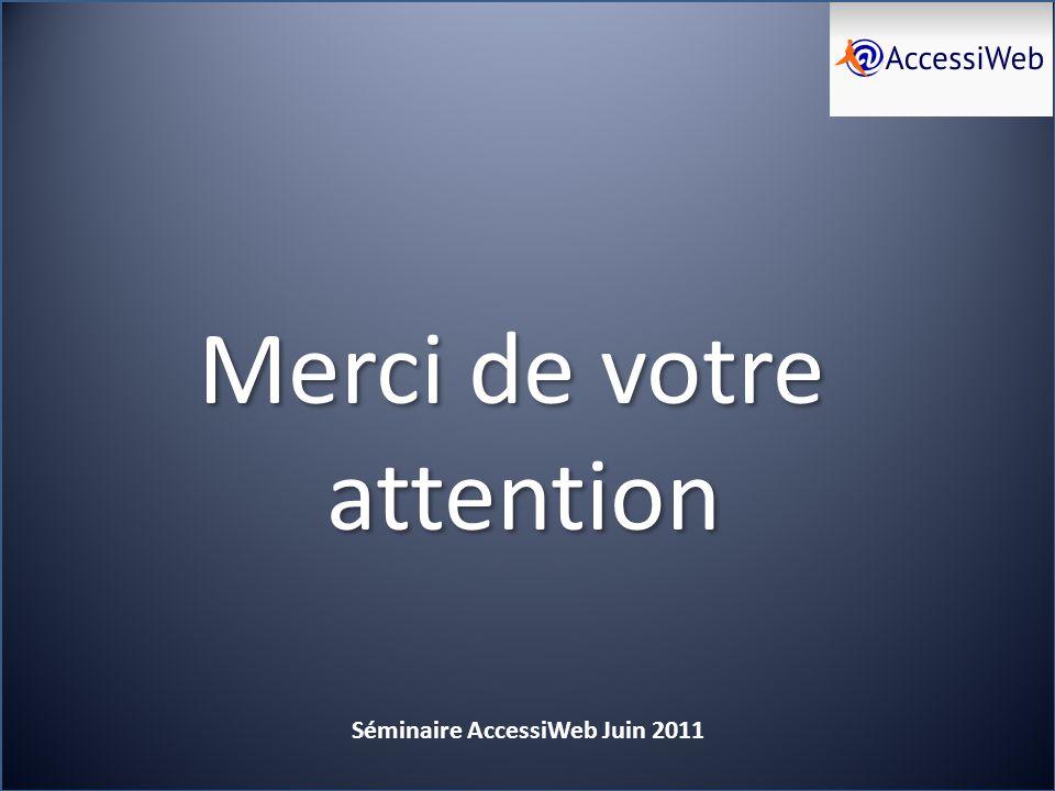 Merci de votre attention Séminaire AccessiWeb Juin 2011
