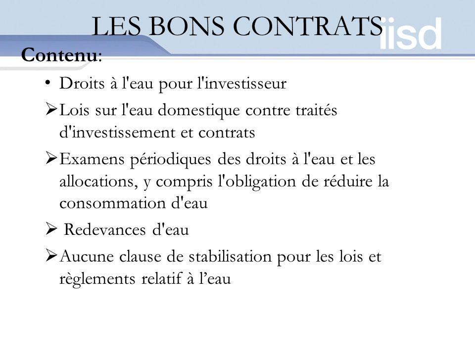 LES BONS CONTRATS Contenu: Droits à l'eau pour l'investisseur Lois sur l'eau domestique contre traités d'investissement et contrats Examens périodique