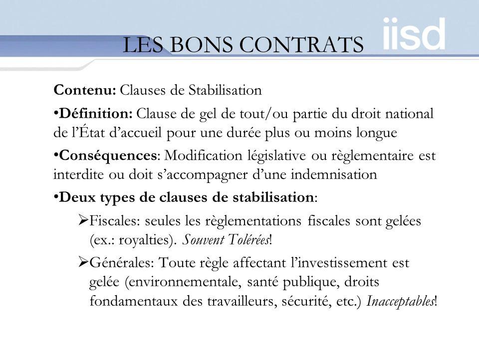 LES BONS CONTRATS Contenu: Clauses de Stabilisation Définition: Clause de gel de tout/ou partie du droit national de lÉtat daccueil pour une durée plu