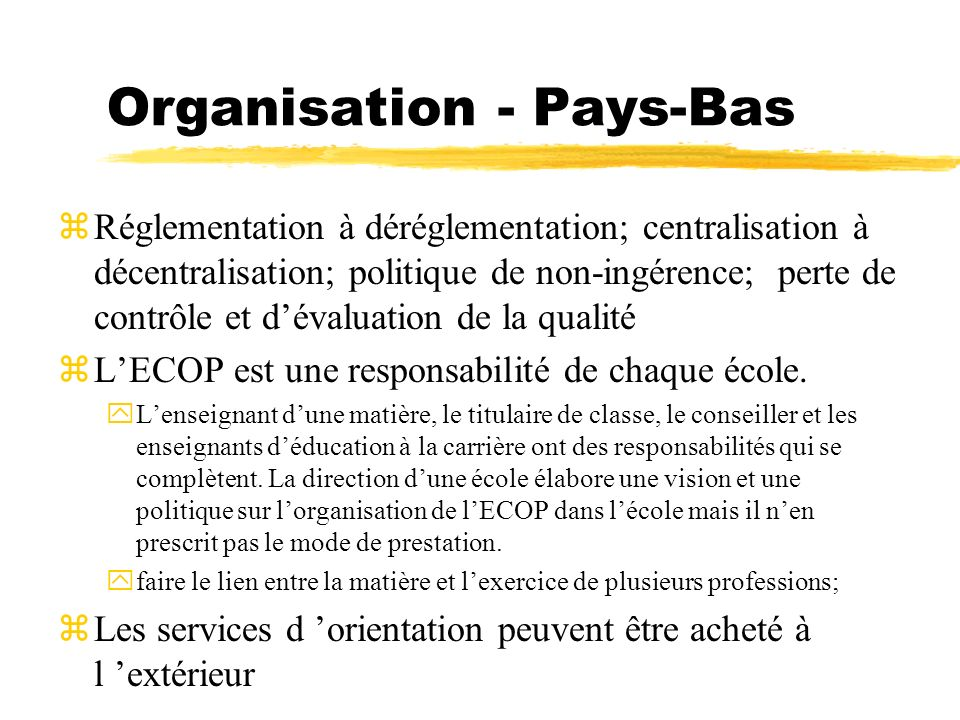 Organisation - Pays-Bas zRéglementation à déréglementation; centralisation à décentralisation; politique de non-ingérence; perte de contrôle et dévalu