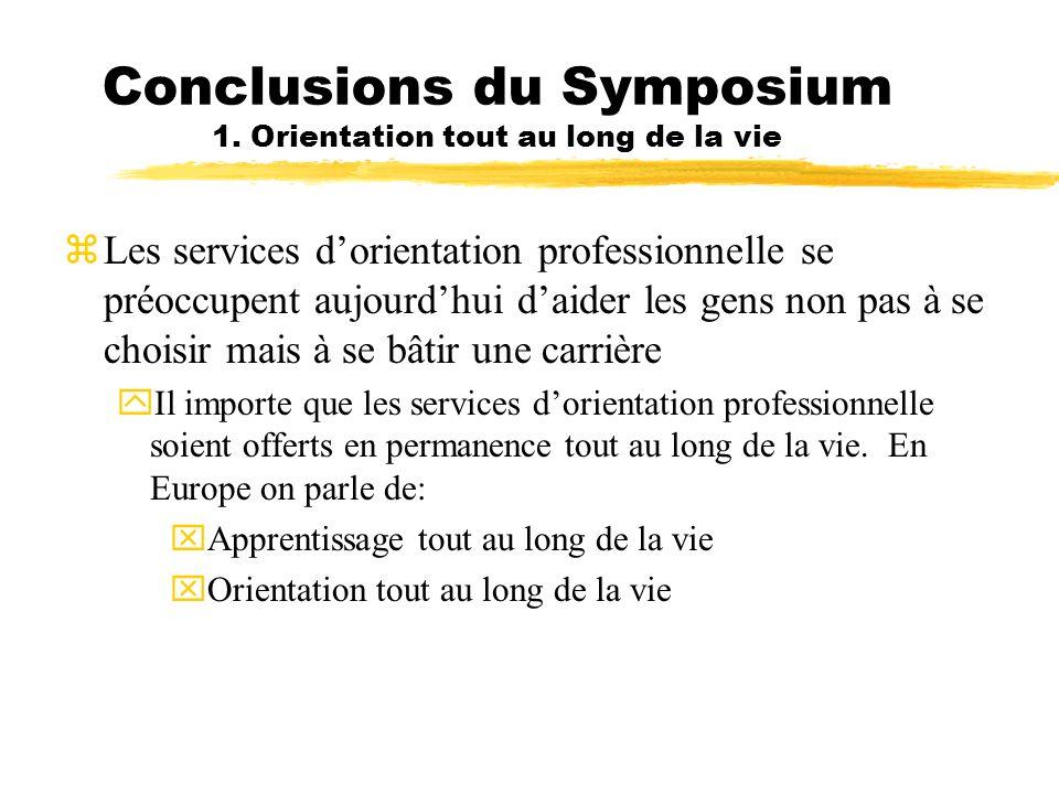 Conclusions du Symposium 1. Orientation tout au long de la vie zLes services dorientation professionnelle se préoccupent aujourdhui daider les gens no