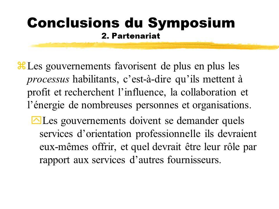 Conclusions du Symposium 2. Partenariat zLes gouvernements favorisent de plus en plus les processus habilitants, cest-à-dire quils mettent à profit et