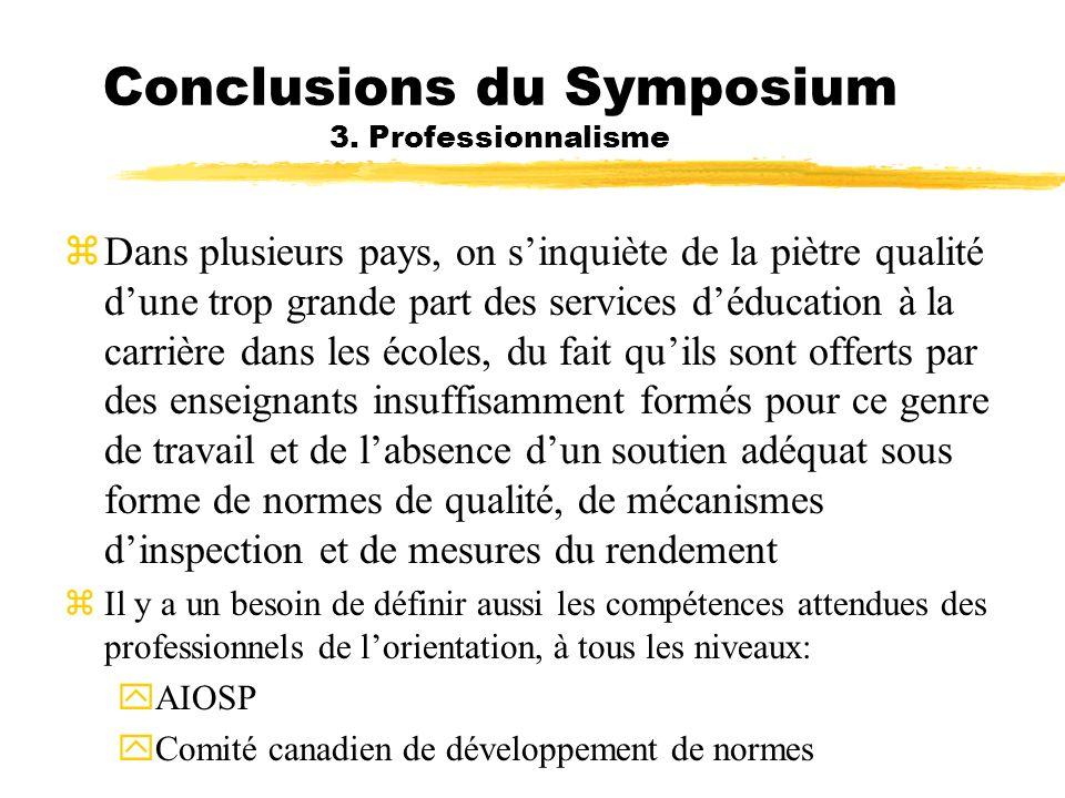 Conclusions du Symposium 3. Professionnalisme Dans plusieurs pays, on sinquiète de la piètre qualité dune trop grande part des services déducation à l