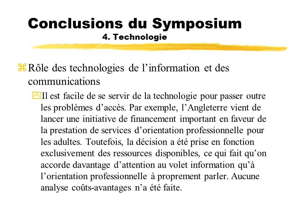 Conclusions du Symposium 4. Technologie zRôle des technologies de linformation et des communications yIl est facile de se servir de la technologie pou