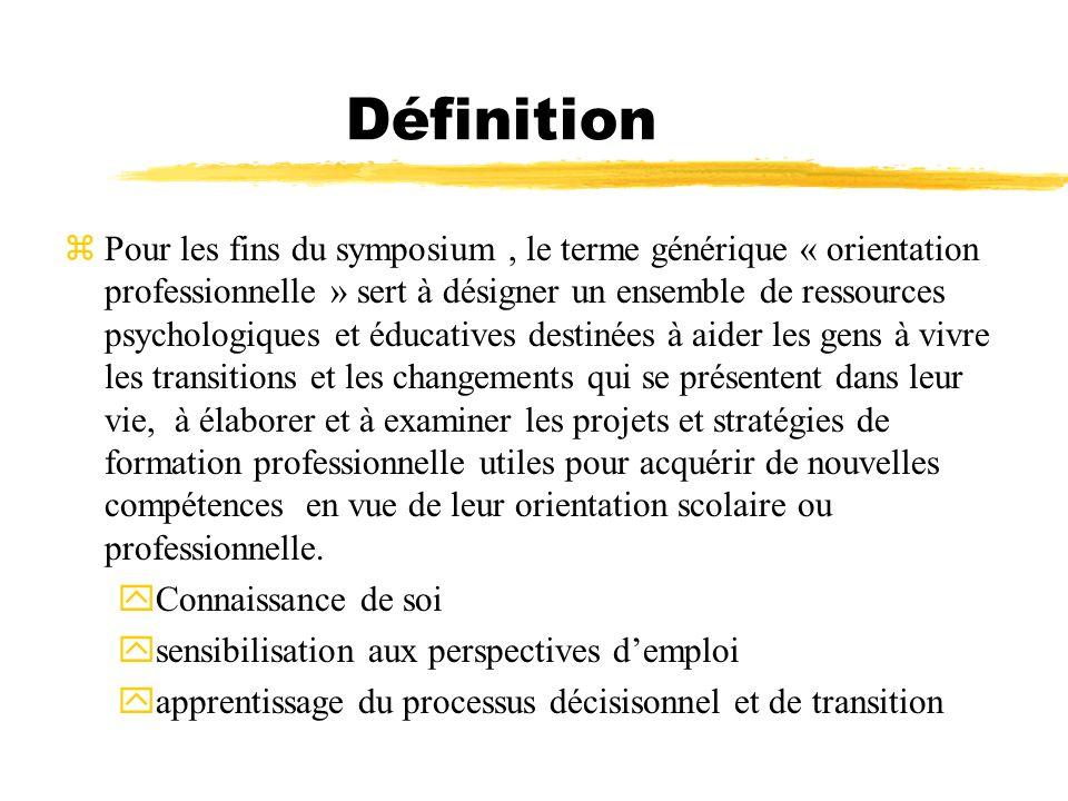 Définition zPour les fins du symposium, le terme générique « orientation professionnelle » sert à désigner un ensemble de ressources psychologiques et