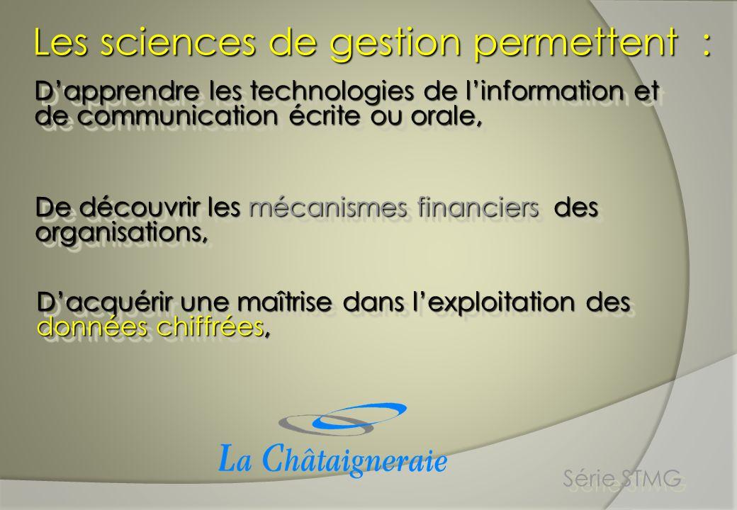 Les sciences de gestion permettent : Dapprendre les technologies de linformation et de communication écrite ou orale, De découvrir les mécanismes fina
