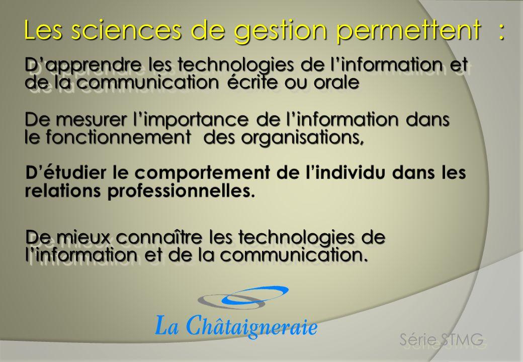 Les sciences de gestion permettent : De mieux connaître les technologies de linformation et de la communication. Dapprendre les technologies de linfor