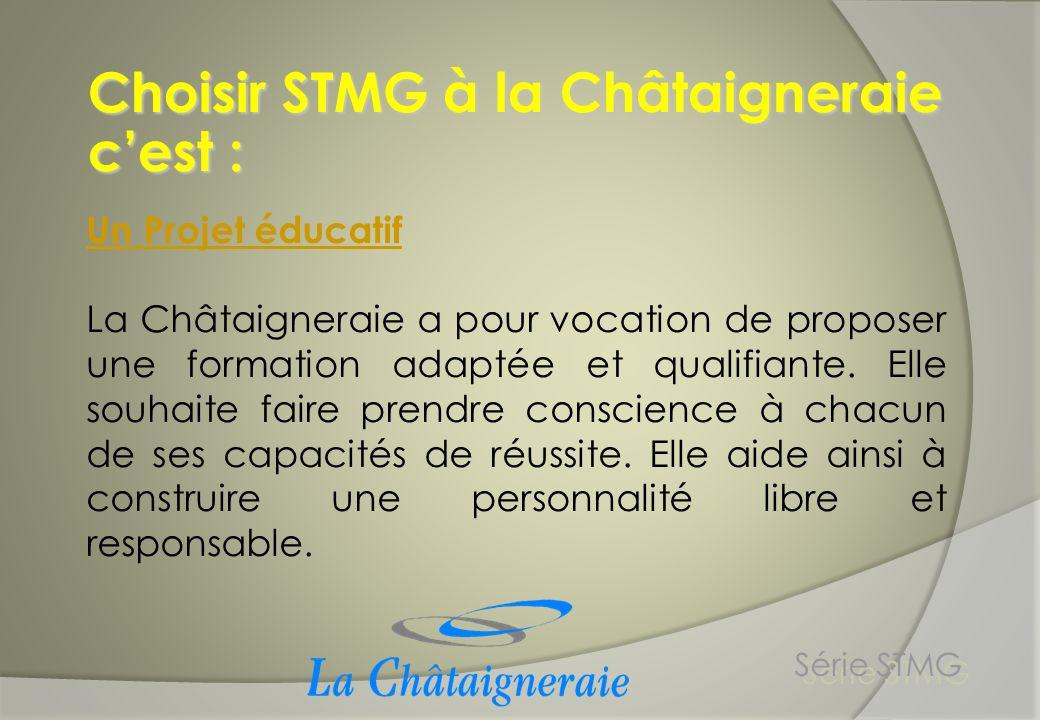 Choisir STMG à la Châtaigneraie cest : Série STMG Un Projet éducatif La Châtaigneraie a pour vocation de proposer une formation adaptée et qualifiante