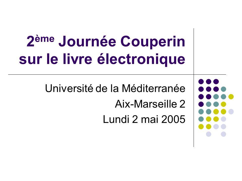 2 ème Journée Couperin sur le livre électronique Université de la Méditerranée Aix-Marseille 2 Lundi 2 mai 2005