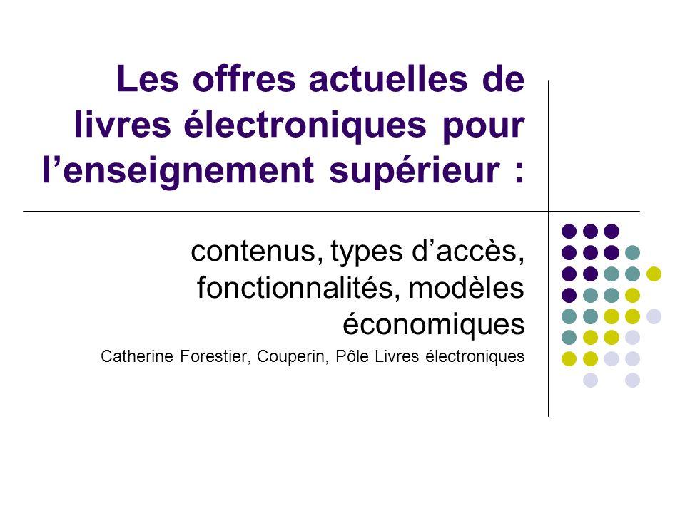 Les offres actuelles de livres électroniques pour lenseignement supérieur : contenus, types daccès, fonctionnalités, modèles économiques Catherine For