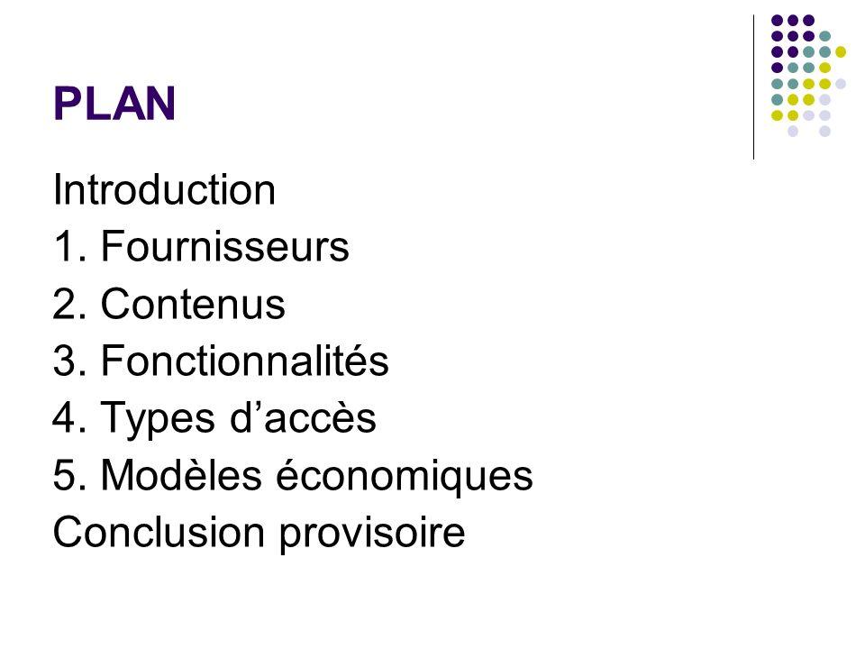 PLAN Introduction 1. Fournisseurs 2. Contenus 3. Fonctionnalités 4. Types daccès 5. Modèles économiques Conclusion provisoire