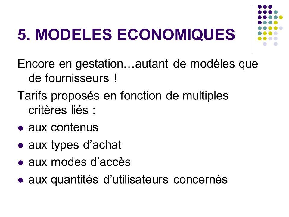 5. MODELES ECONOMIQUES Encore en gestation…autant de modèles que de fournisseurs ! Tarifs proposés en fonction de multiples critères liés : aux conten