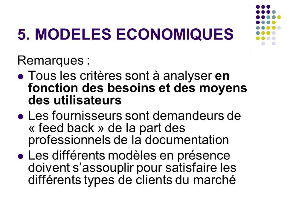 5. MODELES ECONOMIQUES Remarques : Tous les critères sont à analyser en fonction des besoins et des moyens des utilisateurs Les fournisseurs sont dema