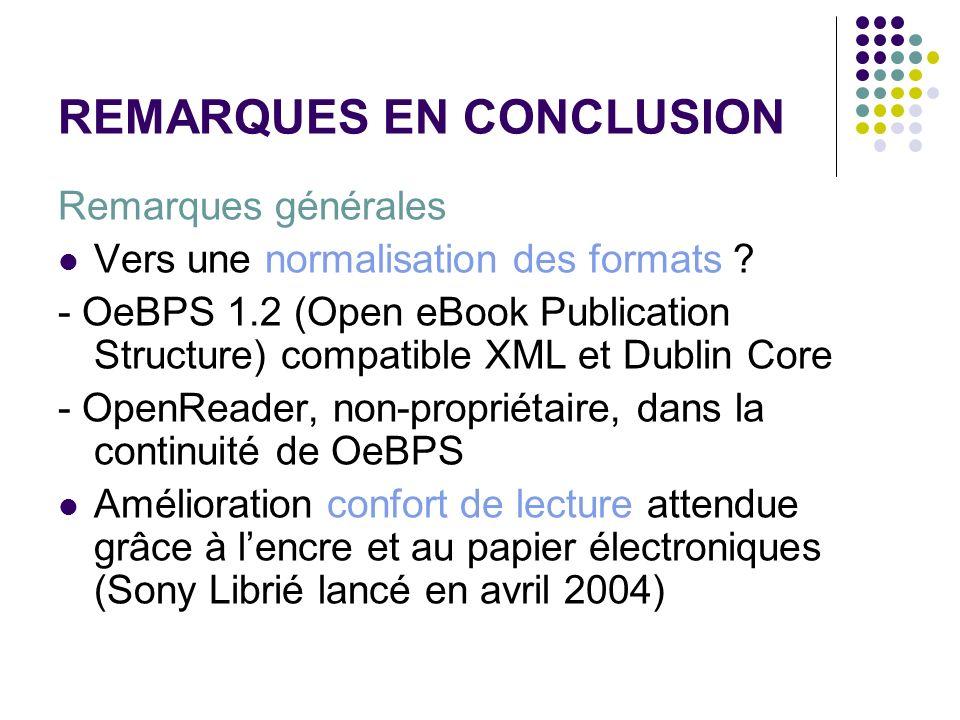 REMARQUES EN CONCLUSION Remarques générales Vers une normalisation des formats ? - OeBPS 1.2 (Open eBook Publication Structure) compatible XML et Dubl