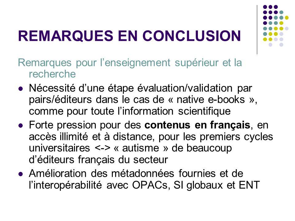 REMARQUES EN CONCLUSION Remarques pour lenseignement supérieur et la recherche Nécessité dune étape évaluation/validation par pairs/éditeurs dans le c