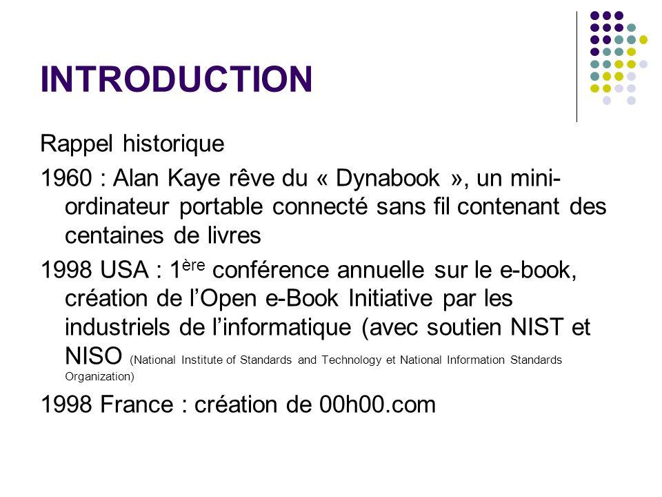 INTRODUCTION Rappel historique 1960 : Alan Kaye rêve du « Dynabook », un mini- ordinateur portable connecté sans fil contenant des centaines de livres