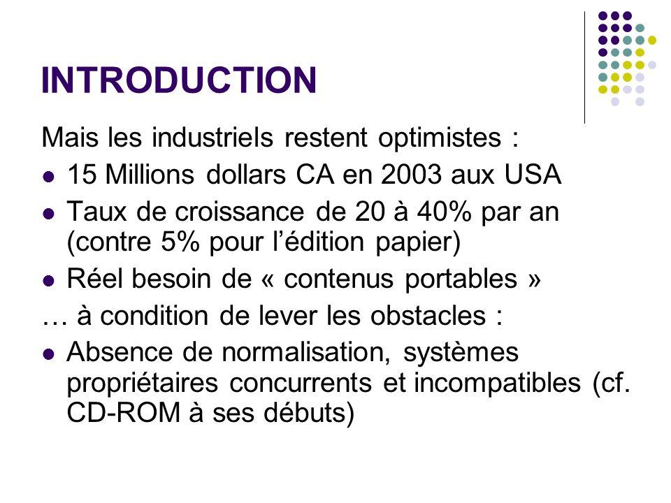 INTRODUCTION Mais les industriels restent optimistes : 15 Millions dollars CA en 2003 aux USA Taux de croissance de 20 à 40% par an (contre 5% pour lé