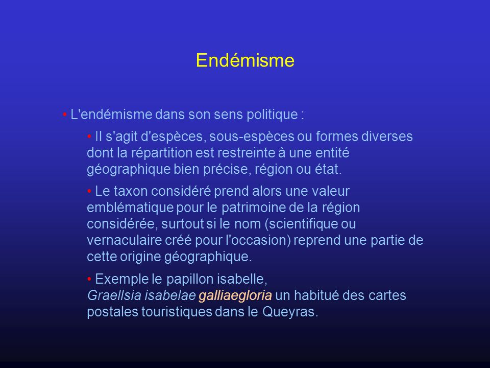 Endémisme L'endémisme dans son sens politique : Il s'agit d'espèces, sous-espèces ou formes diverses dont la répartition est restreinte à une entité g