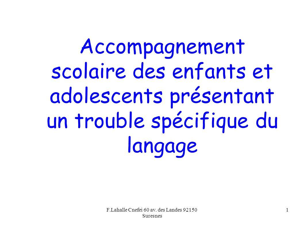 F.Lahalle Cnefei 60 av. des Landes 92150 Suresnes 1 Accompagnement scolaire des enfants et adolescents présentant un trouble spécifique du langage