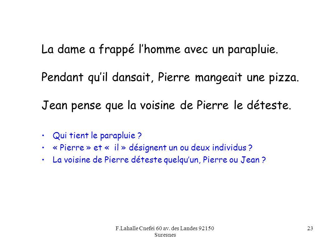 F.Lahalle Cnefei 60 av. des Landes 92150 Suresnes 23 La dame a frappé lhomme avec un parapluie. Pendant quil dansait, Pierre mangeait une pizza. Jean