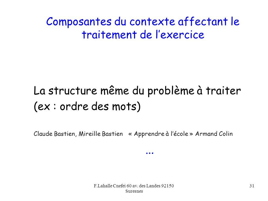 F.Lahalle Cnefei 60 av. des Landes 92150 Suresnes 31 Composantes du contexte affectant le traitement de lexercice La structure même du problème à trai