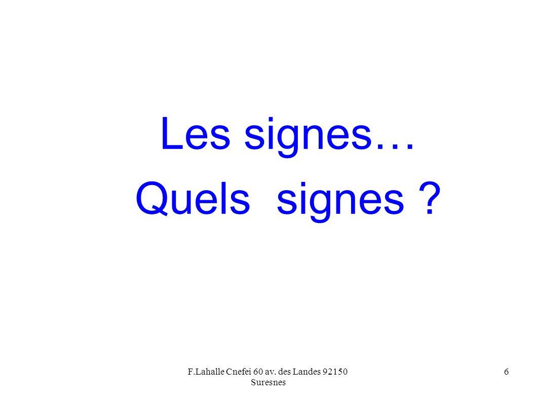 F.Lahalle Cnefei 60 av. des Landes 92150 Suresnes 6 Les signes… Quels signes ?
